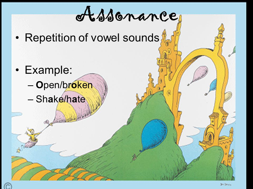 Assonance Repetition of vowel sounds Example: –Open/broken –Shake/hate