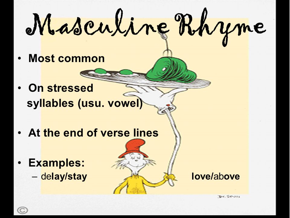 Masculine Rhyme Most common On stressed syllables (usu.