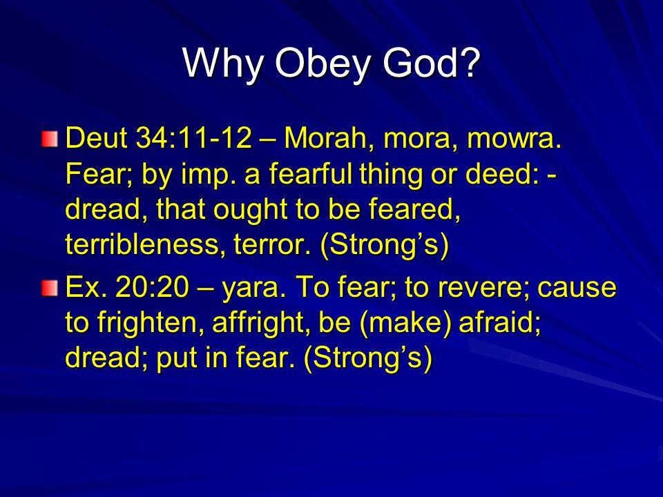 Why Obey God. Deut 34:11-12 – Morah, mora, mowra.