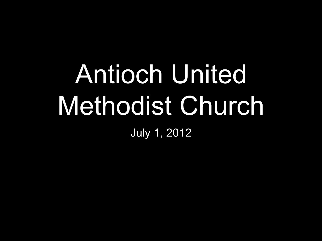 Antioch United Methodist Church July 1, 2012