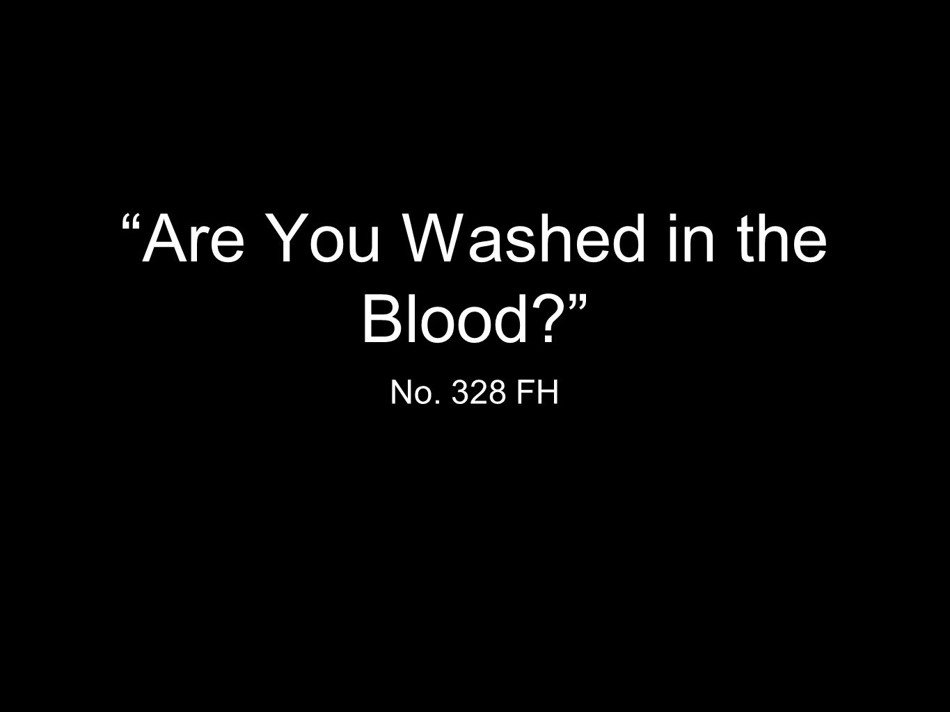 """Are You Washed in the Blood?"" No. 328 FH"
