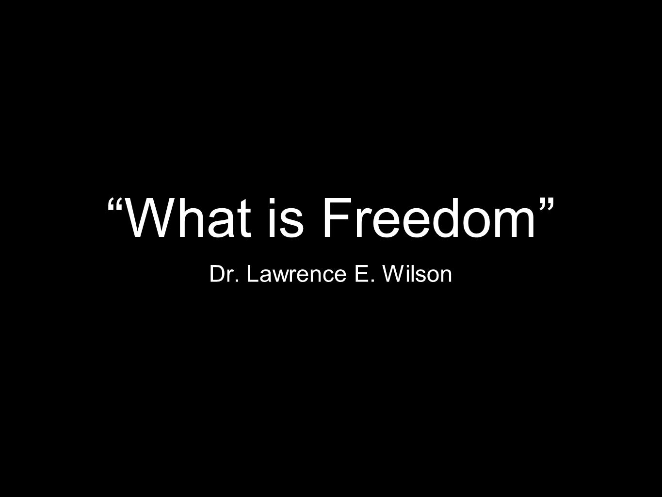 """What is Freedom"" Dr. Lawrence E. Wilson"