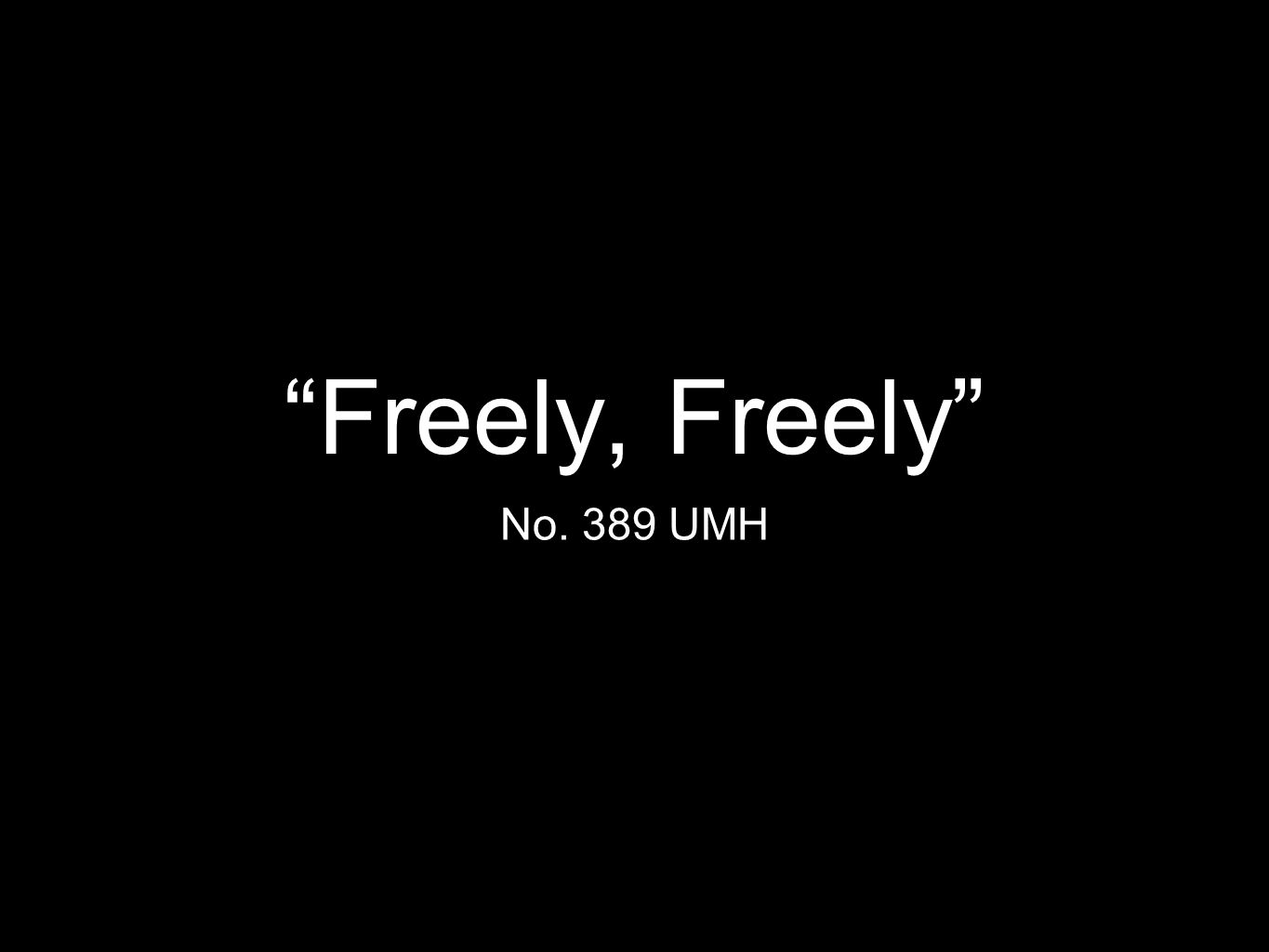 """Freely, Freely"" No. 389 UMH"