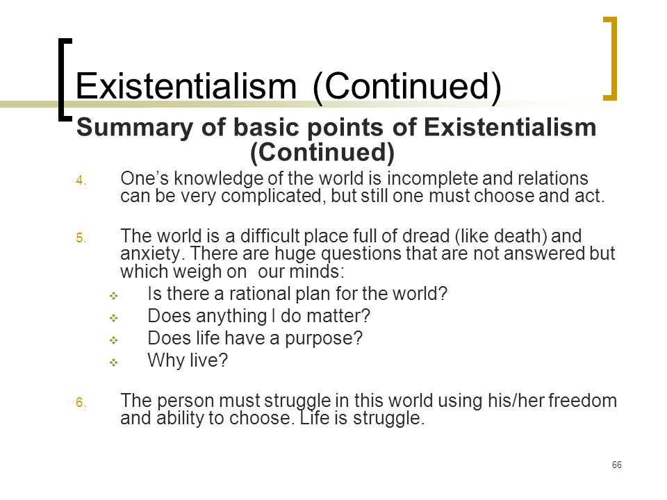 66 Existentialism (Continued) Summary of basic points of Existentialism (Continued) 4.