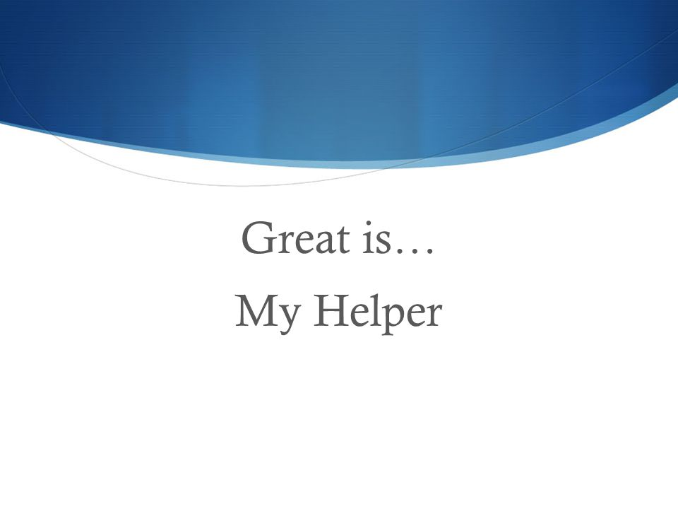 Great is… My Helper