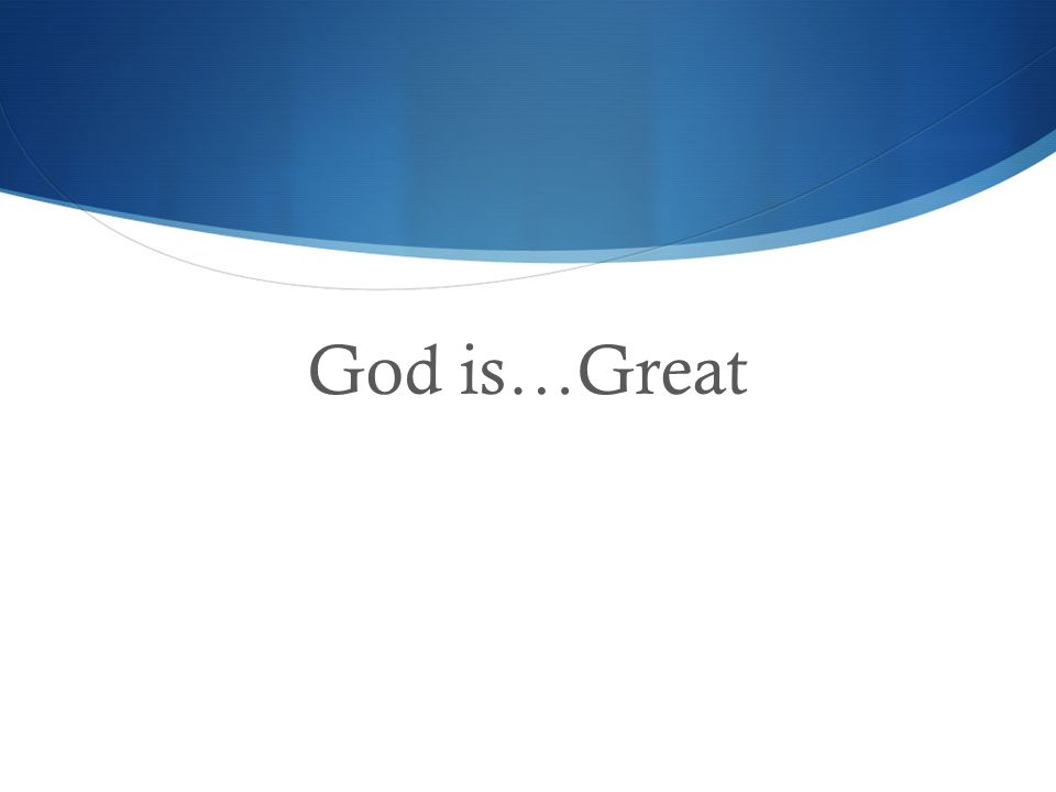 God is…Great