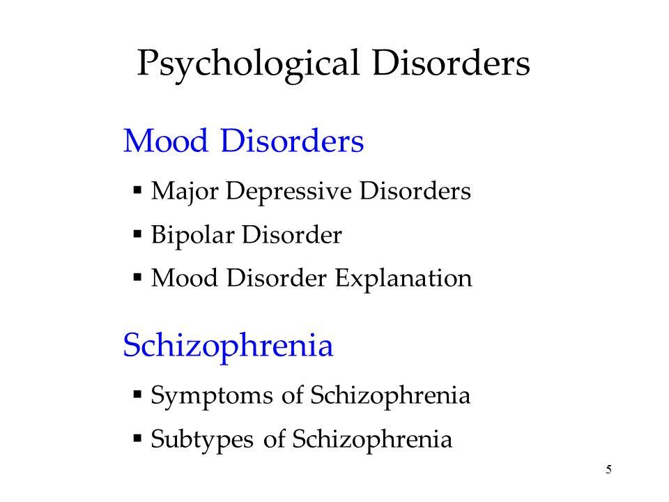 5 Psychological Disorders Mood Disorders  Major Depressive Disorders  Bipolar Disorder  Mood Disorder Explanation Schizophrenia  Symptoms of Schiz
