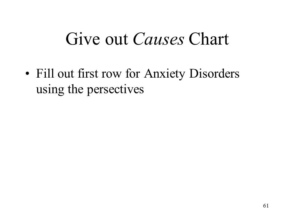 Give out Causes Chart Fill out first row for Anxiety Disorders using the persectives 61