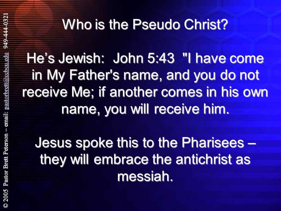© 2005 Pastor Brett Peterson – email: pastorbrett@ccbcu.edu 949-444-0321 pastorbrett@ccbcu.edu Who is the Pseudo Christ.