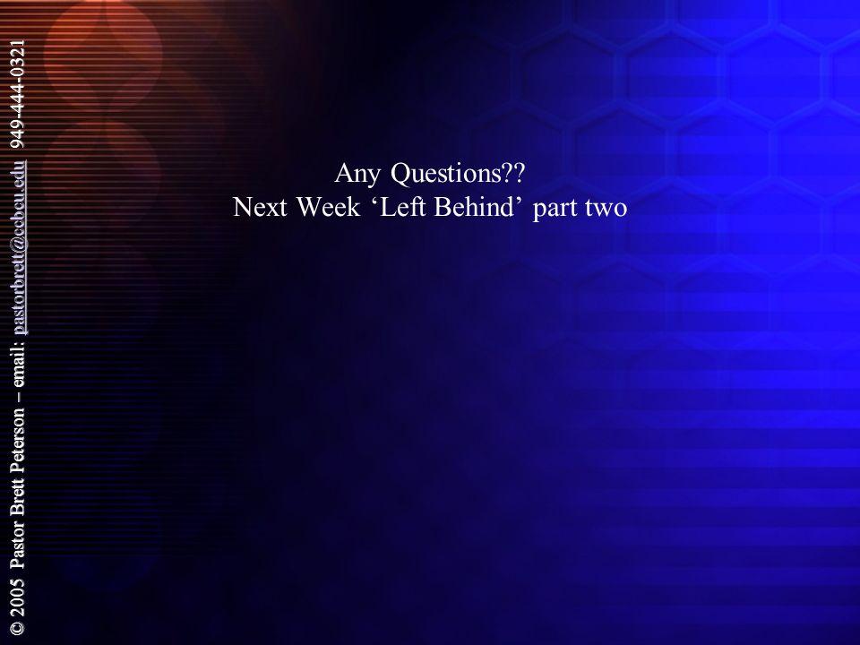 © 2005 Pastor Brett Peterson – email: pastorbrett@ccbcu.edu 949-444-0321 pastorbrett@ccbcu.edu Any Questions?.