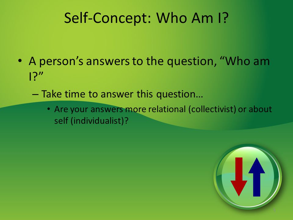 """Self-Concept: Who Am I? A person's answers to the question, """"Who am I?"""" – Take time to answer this question… Are your answers more relational (collect"""
