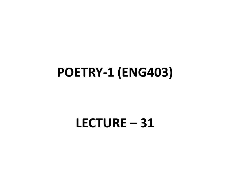 POETRY-1 (ENG403) LECTURE – 31