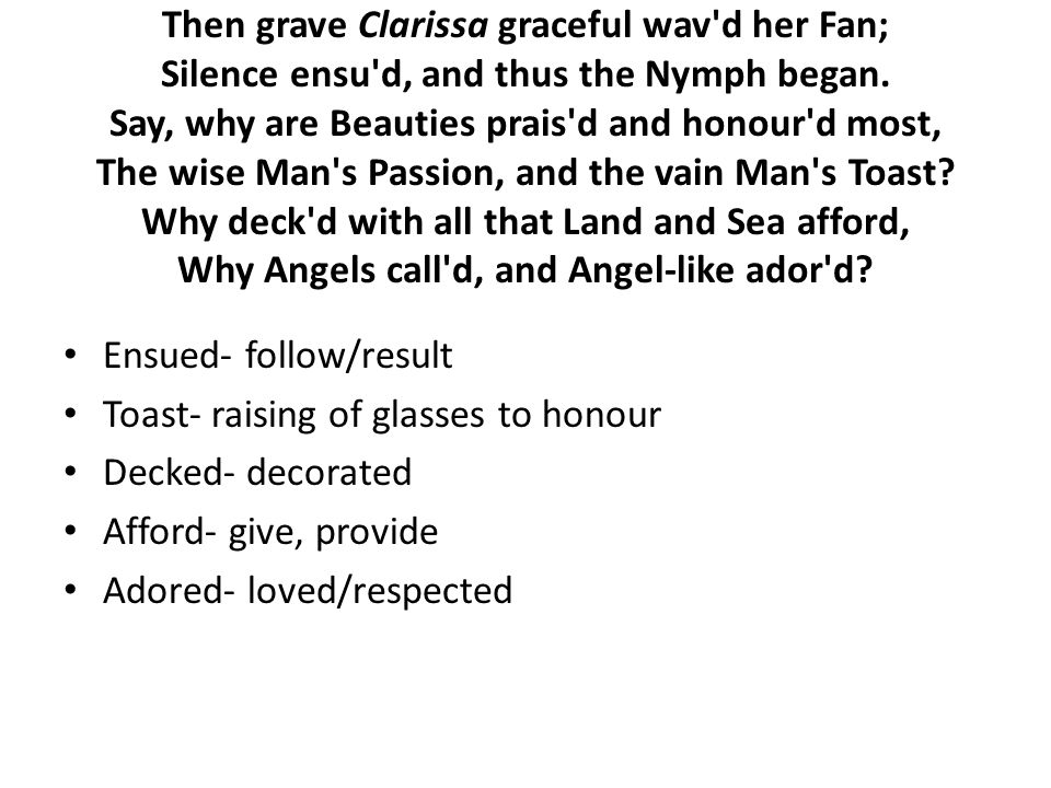 Then grave Clarissa graceful wav d her Fan; Silence ensu d, and thus the Nymph began.