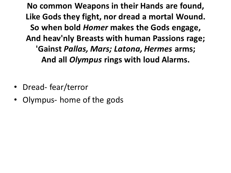 No common Weapons in their Hands are found, Like Gods they fight, nor dread a mortal Wound.