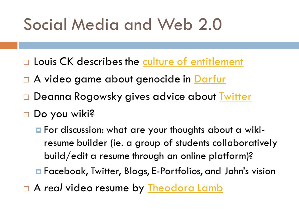 Social Media and Web 2.0  Louis CK describes the culture of entitlementculture of entitlement  A video game about genocide in DarfurDarfur  Deanna Rogowsky gives advice about TwitterTwitter  Do you wiki.