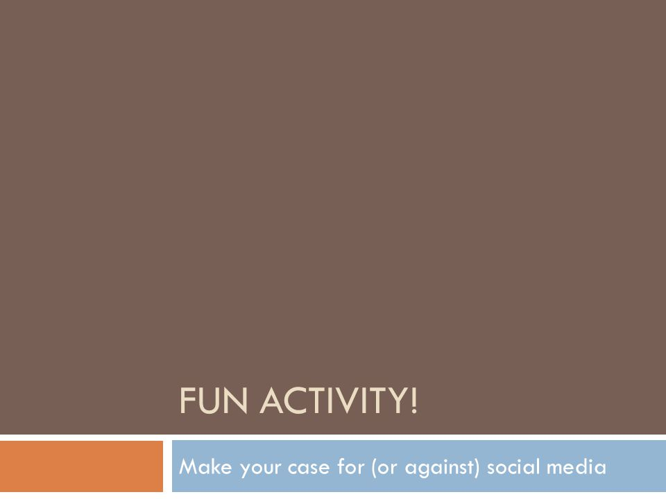FUN ACTIVITY! Make your case for (or against) social media