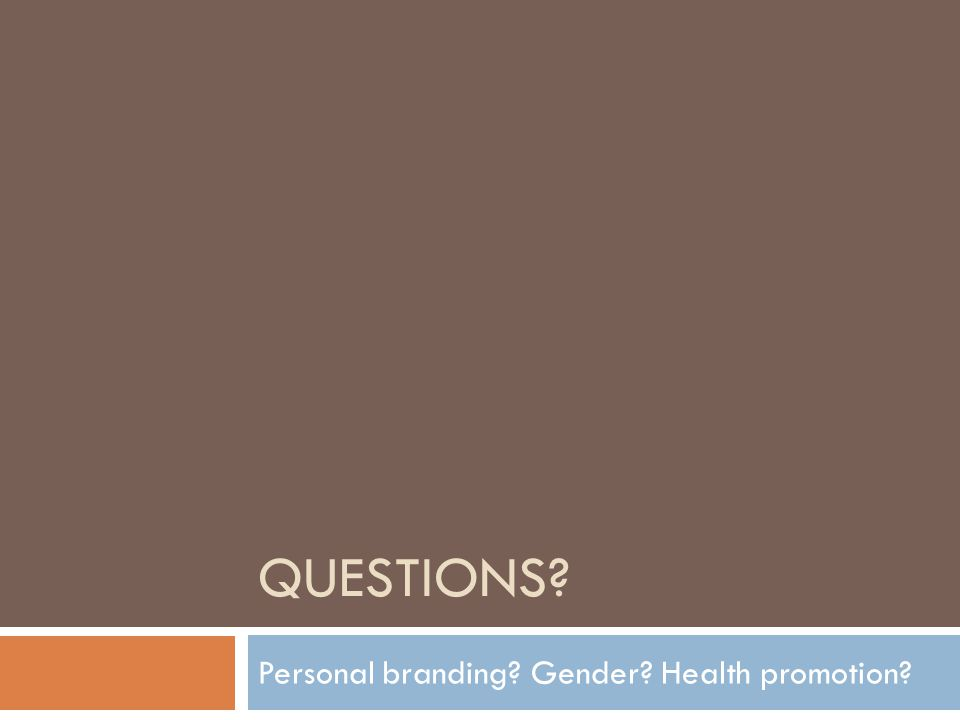 QUESTIONS Personal branding Gender Health promotion