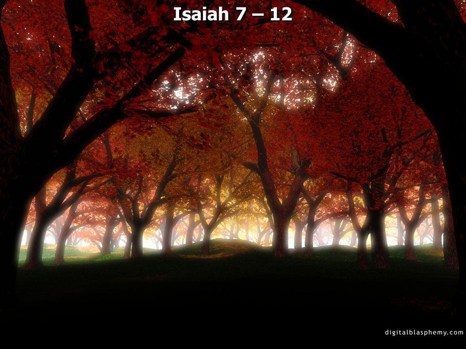 Isaiah 7 – 12