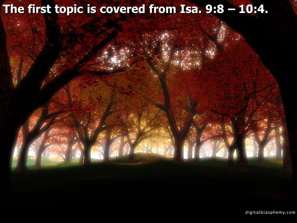 The first topic is covered from Isa. 9:8 – 10:4.