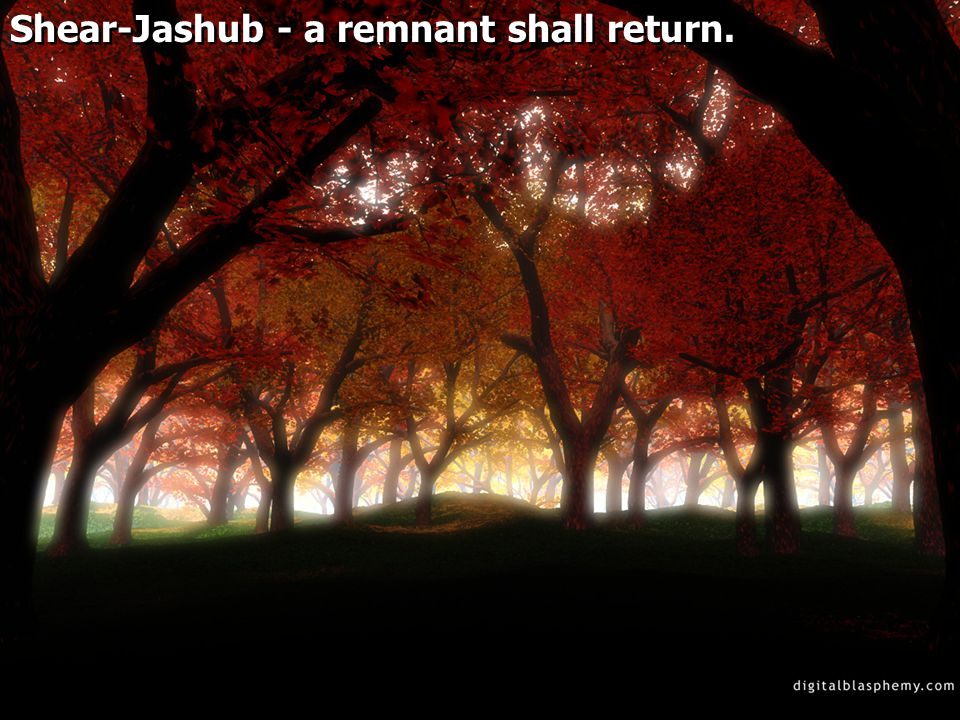 Shear-Jashub - a remnant shall return.