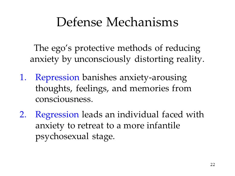 22 Defense Mechanisms The ego's protective methods of reducing anxiety by unconsciously distorting reality. 1.Repression banishes anxiety-arousing tho