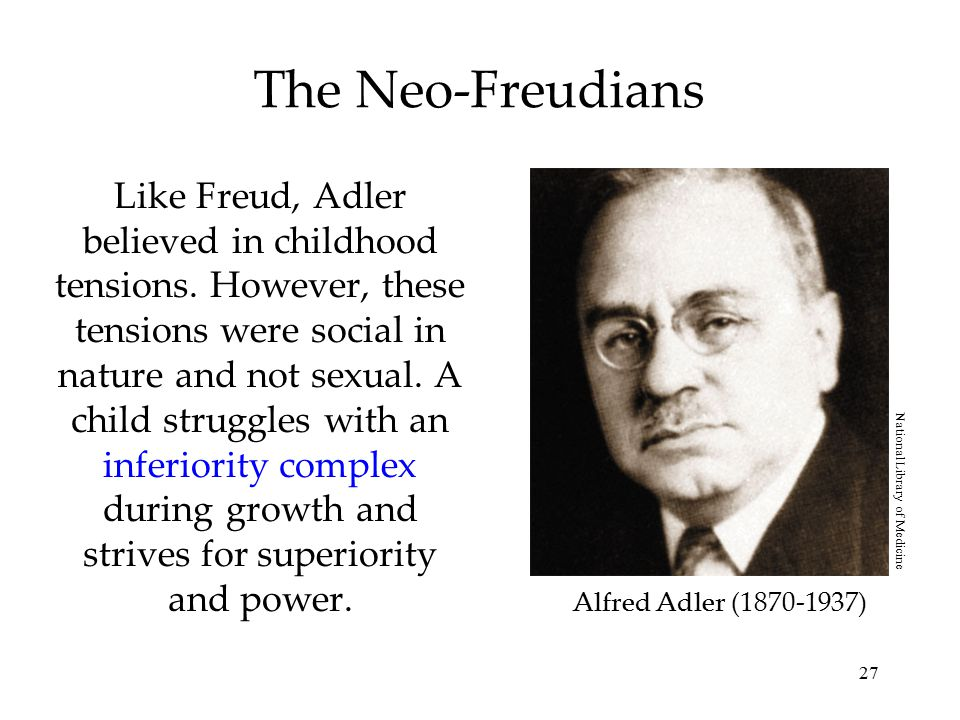 27 The Neo-Freudians Like Freud, Adler believed in childhood tensions. However, these tensions were social in nature and not sexual. A child struggles