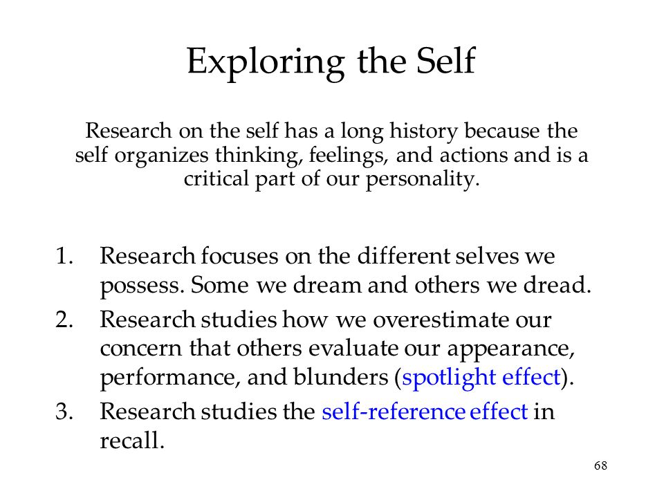 68 Exploring the Self Research on the self has a long history because the self organizes thinking, feelings, and actions and is a critical part of our