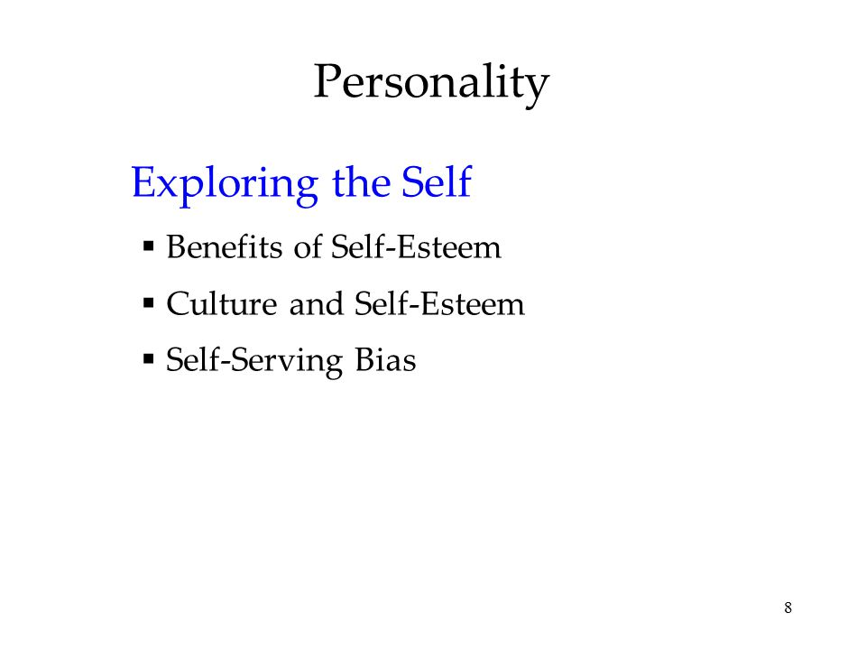 8 Personality Exploring the Self  Benefits of Self-Esteem  Culture and Self-Esteem  Self-Serving Bias