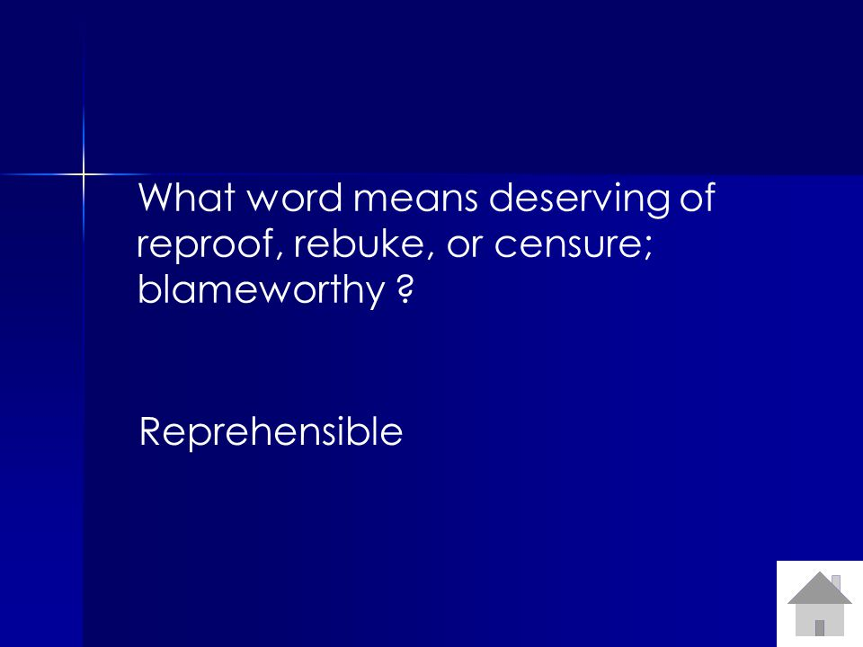 What word means deserving of reproof, rebuke, or censure; blameworthy Reprehensible