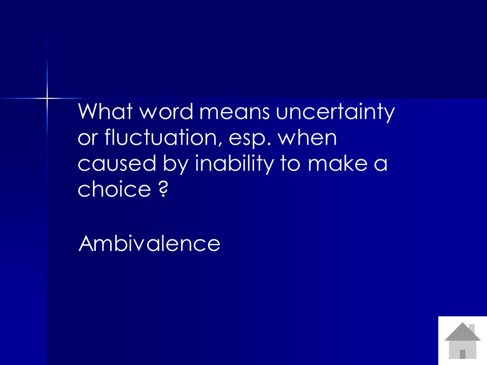 What word means uncertainty or fluctuation, esp. when caused by inability to make a choice .