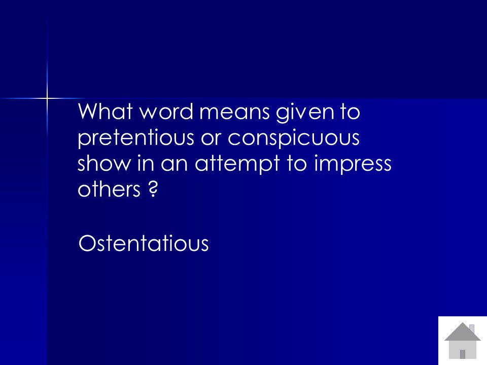 What word means given to pretentious or conspicuous show in an attempt to impress others .