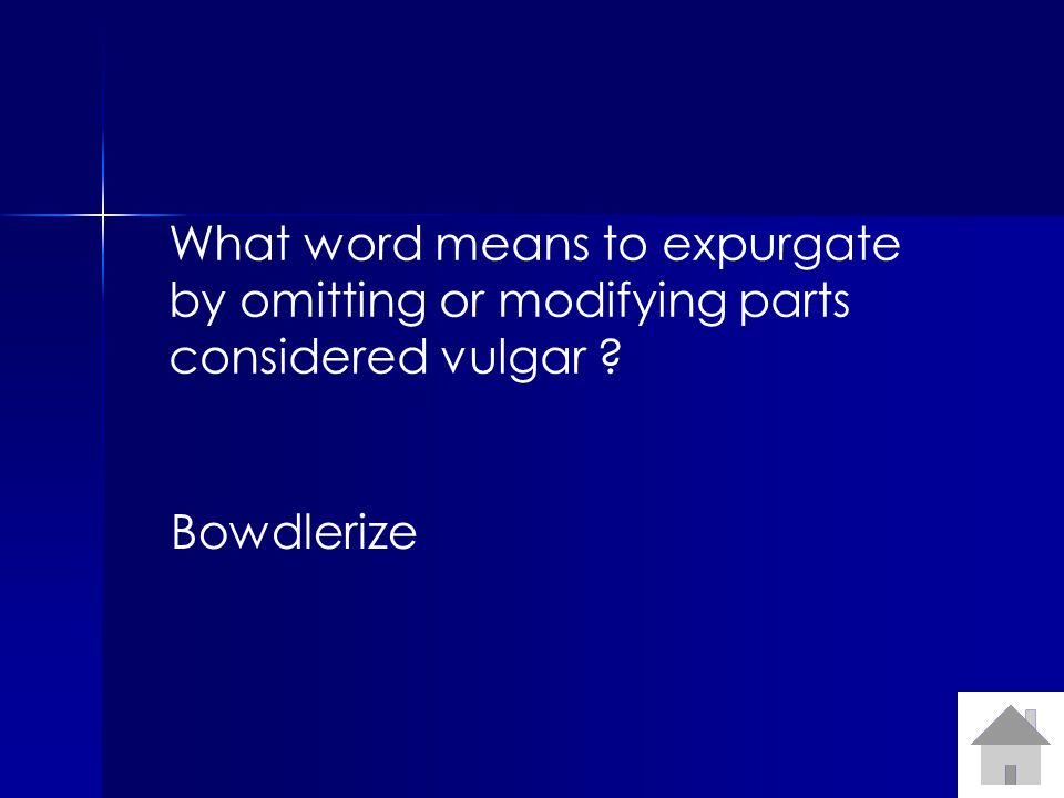 What word means to expurgate by omitting or modifying parts considered vulgar Bowdlerize