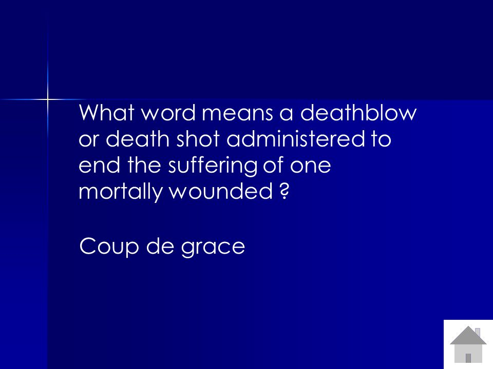 What word means a deathblow or death shot administered to end the suffering of one mortally wounded .