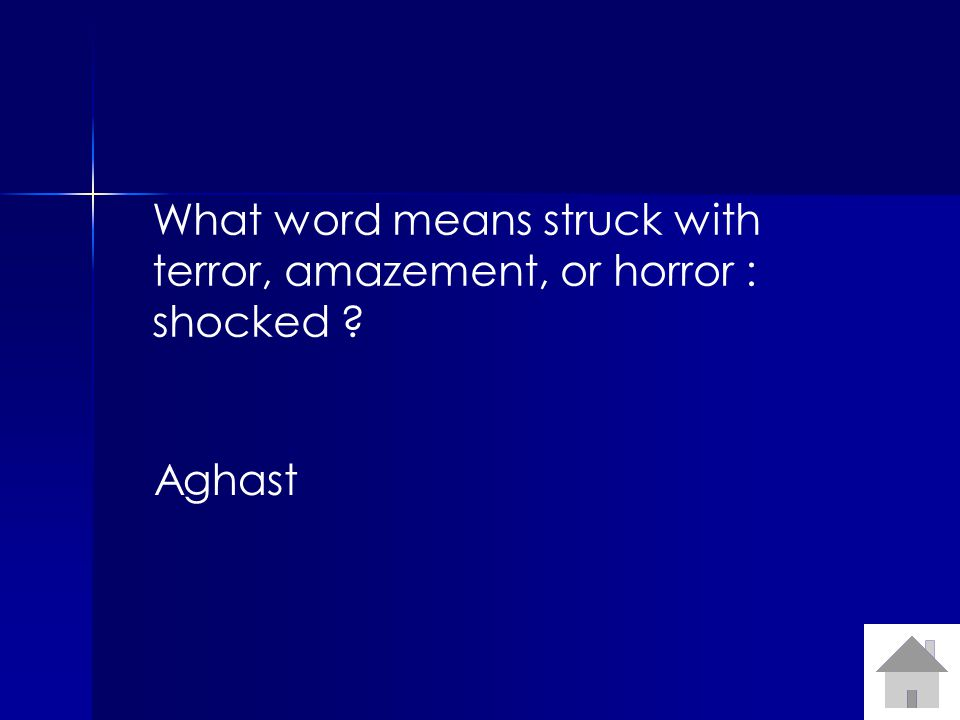 What word means struck with terror, amazement, or horror : shocked ? Aghast