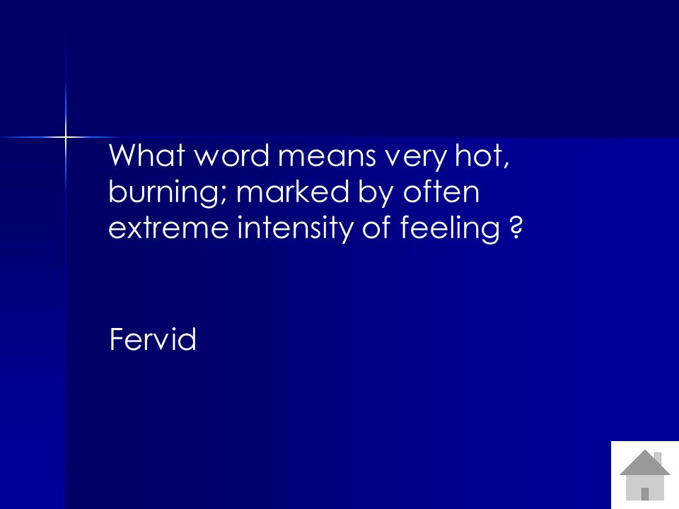 What word means very hot, burning; marked by often extreme intensity of feeling Fervid