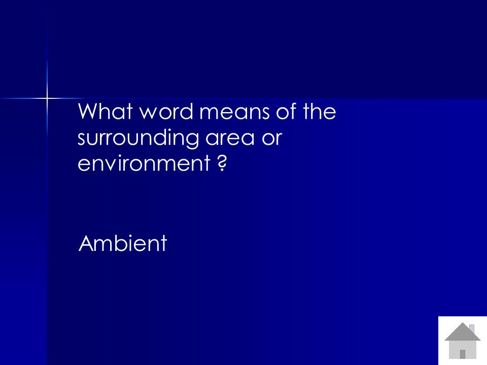 What word means of the surrounding area or environment ? Ambient