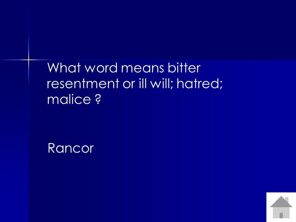 What word means bitter resentment or ill will; hatred; malice Rancor