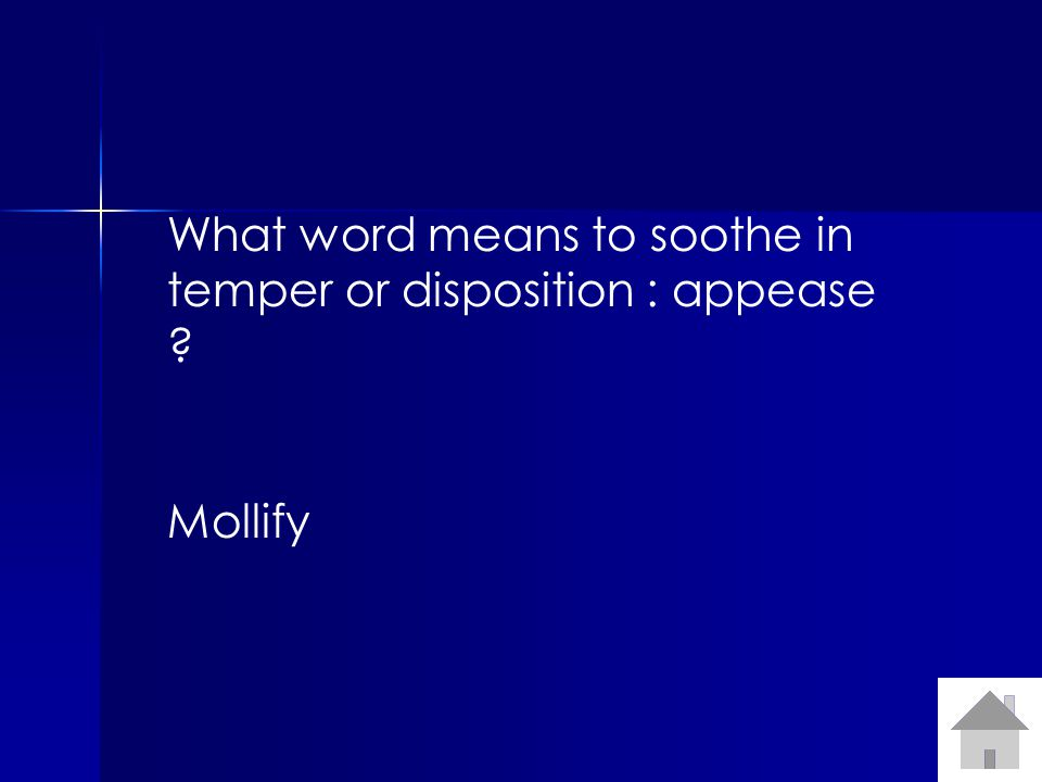 What word means to soothe in temper or disposition : appease Mollify