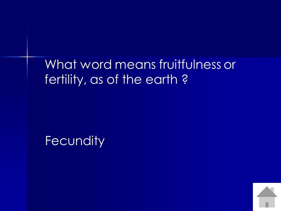 What word means fruitfulness or fertility, as of the earth Fecundity