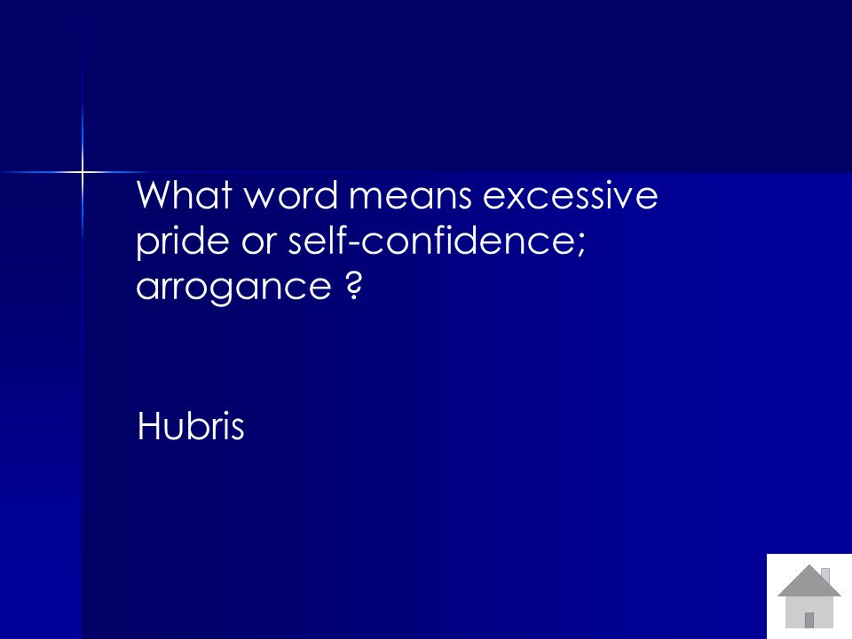 What word means excessive pride or self-confidence; arrogance Hubris