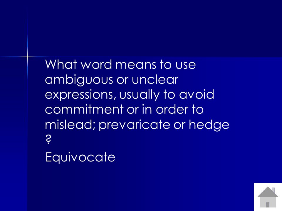 What word means to use ambiguous or unclear expressions, usually to avoid commitment or in order to mislead; prevaricate or hedge .