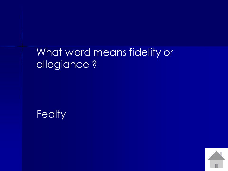 What word means fidelity or allegiance ? Fealty