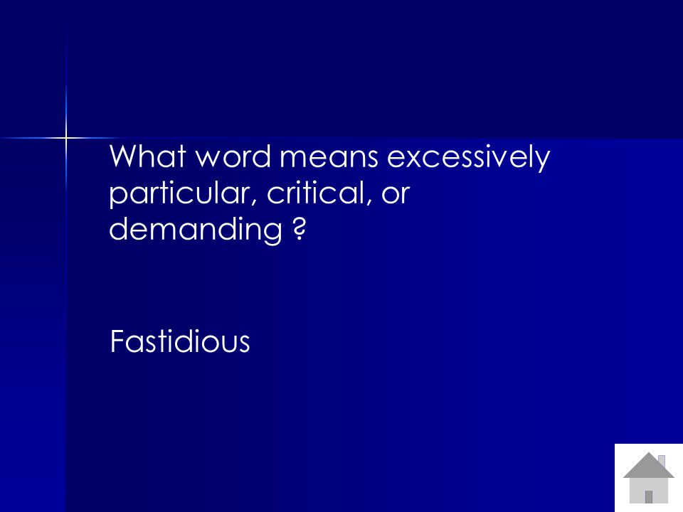 What word means excessively particular, critical, or demanding ? Fastidious