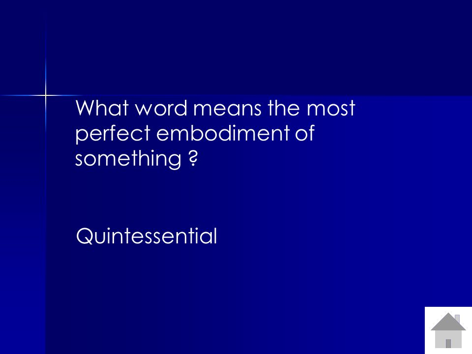 What word means the most perfect embodiment of something ? Quintessential