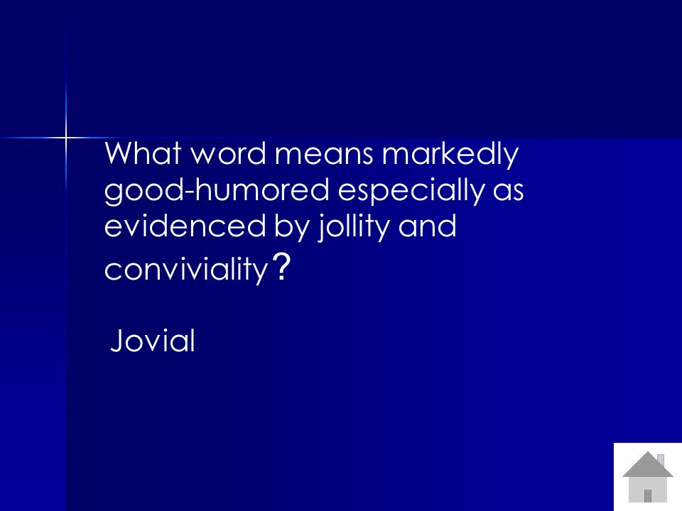 What word means markedly good-humored especially as evidenced by jollity and conviviality Jovial