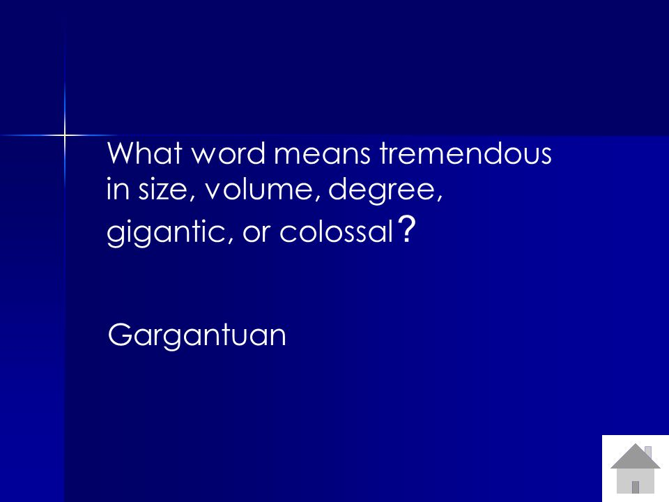 What word means tremendous in size, volume, degree, gigantic, or colossal Gargantuan