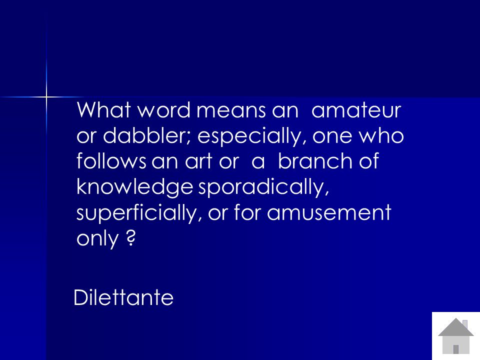 What word means an amateur or dabbler; especially, one who follows an art or a branch of knowledge sporadically, superficially, or for amusement only .