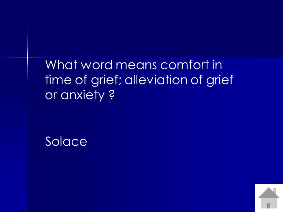 What word means comfort in time of grief; alleviation of grief or anxiety Solace