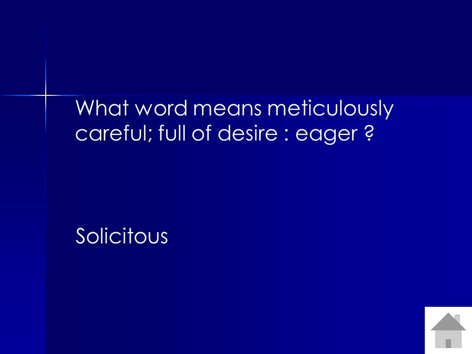 What word means meticulously careful; full of desire : eager ? Solicitous