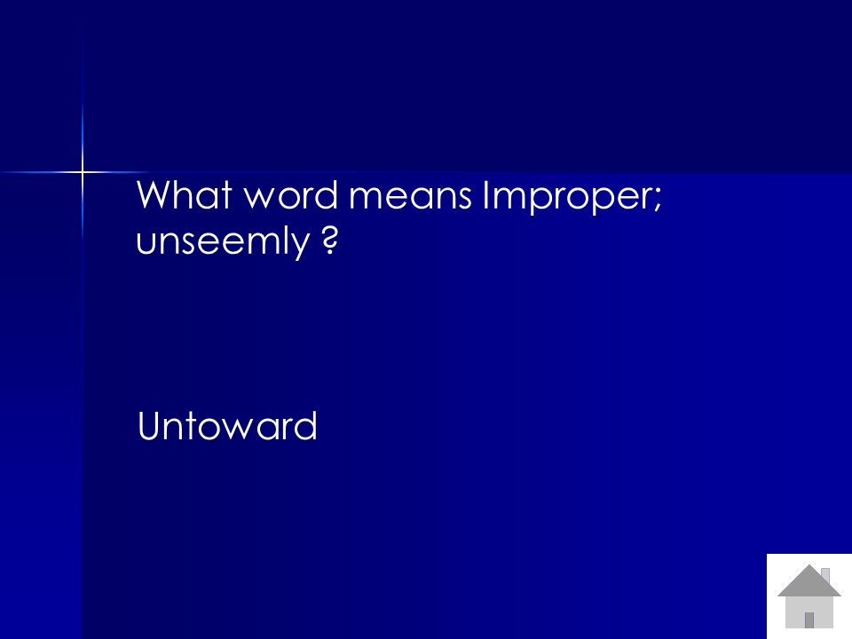 What word means Improper; unseemly ? Untoward